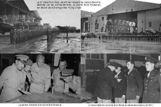 Le 27 décembre 1942, devant les hangars de Maison-Blanche délabrés par les bombardements, le colonel Elliot Roosevelt est décoré de la Distinguiched F