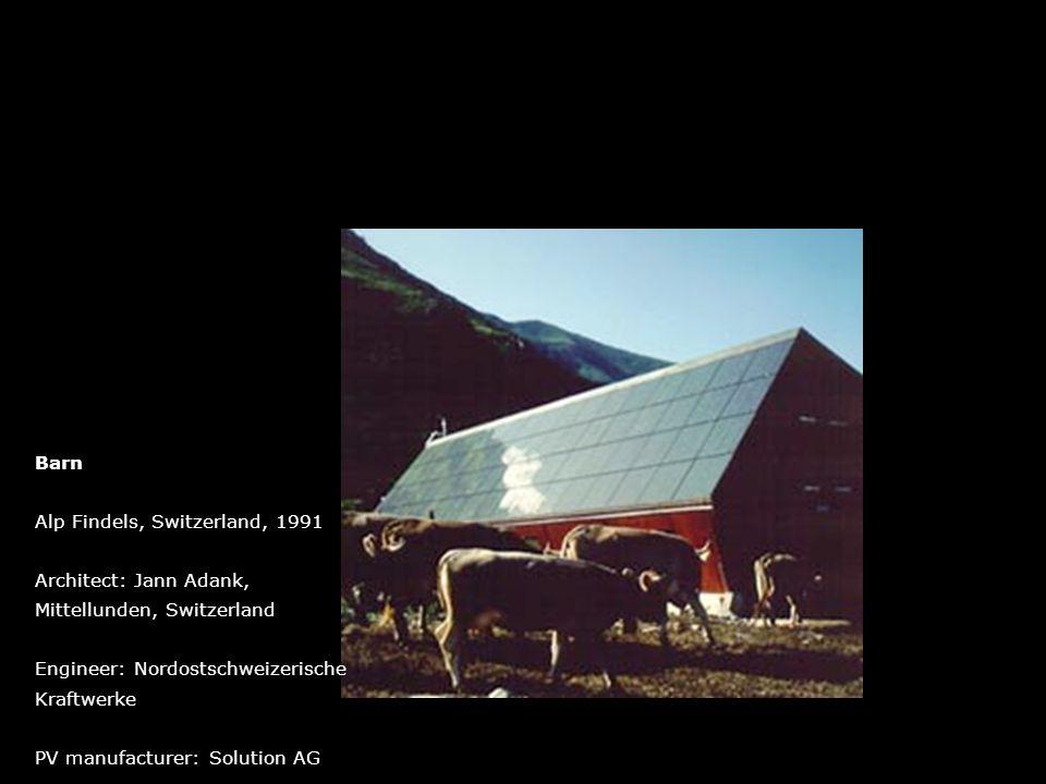 Barn Alp Findels, Switzerland, 1991 Architect: Jann Adank, Mittellunden, Switzerland Engineer: Nordostschweizerische Kraftwerke PV manufacturer: Solut