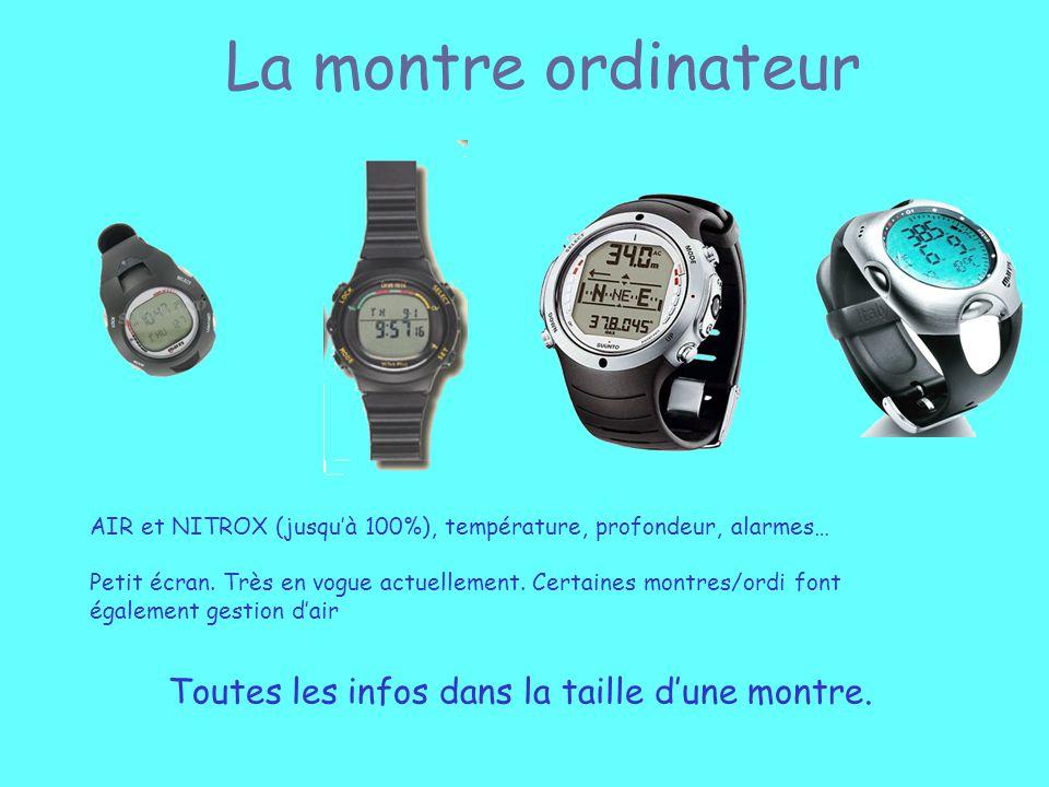 La montre ordinateur AIR et NITROX (jusquà 100%), température, profondeur, alarmes… Petit écran. Très en vogue actuellement. Certaines montres/ordi fo