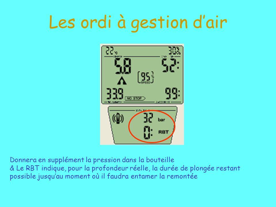Les ordi à gestion dair Donnera en supplément la pression dans la bouteille & Le RBT indique, pour la profondeur réelle, la durée de plongée restant p