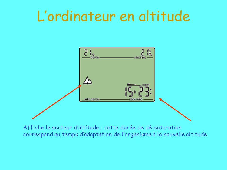 Lordinateur en altitude Affiche le secteur daltitude ; cette durée de dé-saturation correspond au temps dadaptation de lorganisme à la nouvelle altitude.