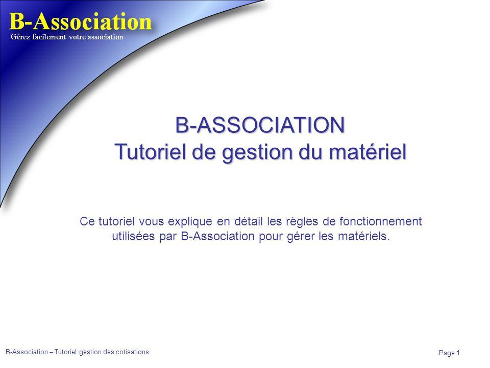 B-Association – Tutoriel gestion des cotisations Page 1 Gérez facilement votre association B-ASSOCIATION Tutoriel de gestion du matériel Ce tutoriel v