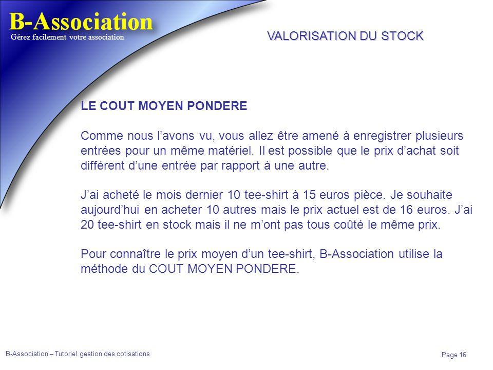 B-Association – Tutoriel gestion des cotisations Page 16 Gérez facilement votre association LE COUT MOYEN PONDERE Comme nous lavons vu, vous allez êtr