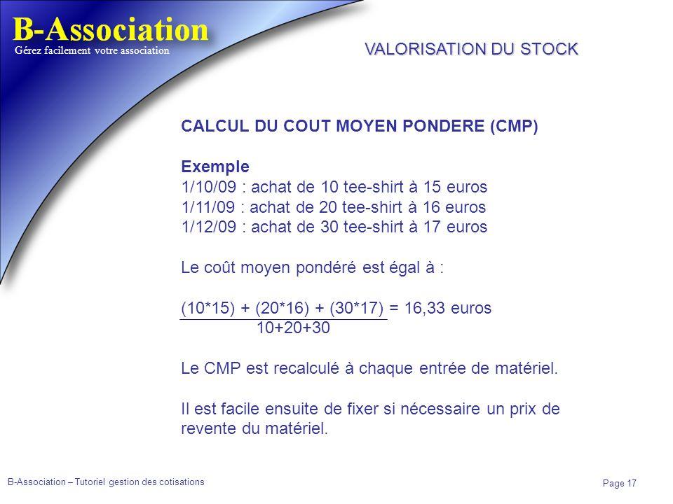 B-Association – Tutoriel gestion des cotisations Page 17 Gérez facilement votre association CALCUL DU COUT MOYEN PONDERE (CMP) Exemple 1/10/09 : achat