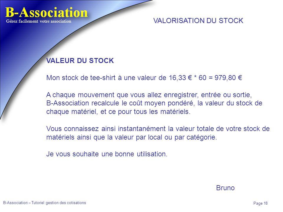 B-Association – Tutoriel gestion des cotisations Page 18 Gérez facilement votre association VALEUR DU STOCK Mon stock de tee-shirt à une valeur de 16,