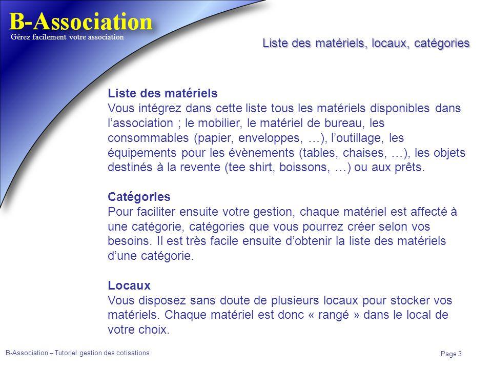 B-Association – Tutoriel gestion des cotisations Page 3 Gérez facilement votre association Liste des matériels Vous intégrez dans cette liste tous les