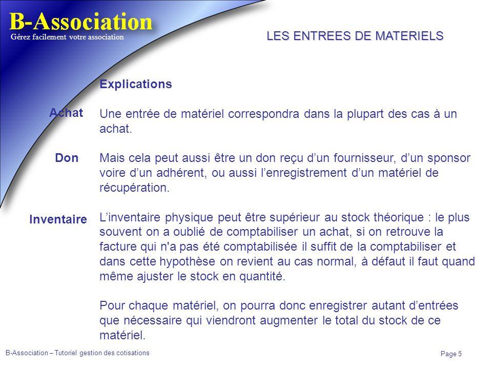 B-Association – Tutoriel gestion des cotisations Page 5 Gérez facilement votre association Explications Une entrée de matériel correspondra dans la pl