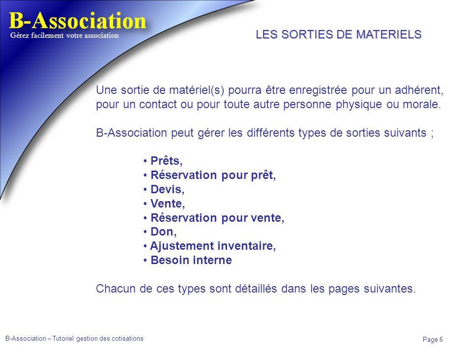 B-Association – Tutoriel gestion des cotisations Page 6 Gérez facilement votre association Une sortie de matériel(s) pourra être enregistrée pour un a