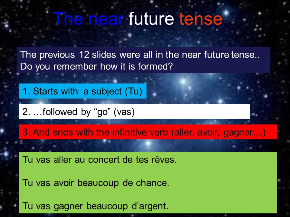 The near future tense... 1. Starts with a subject (Tu) 2.
