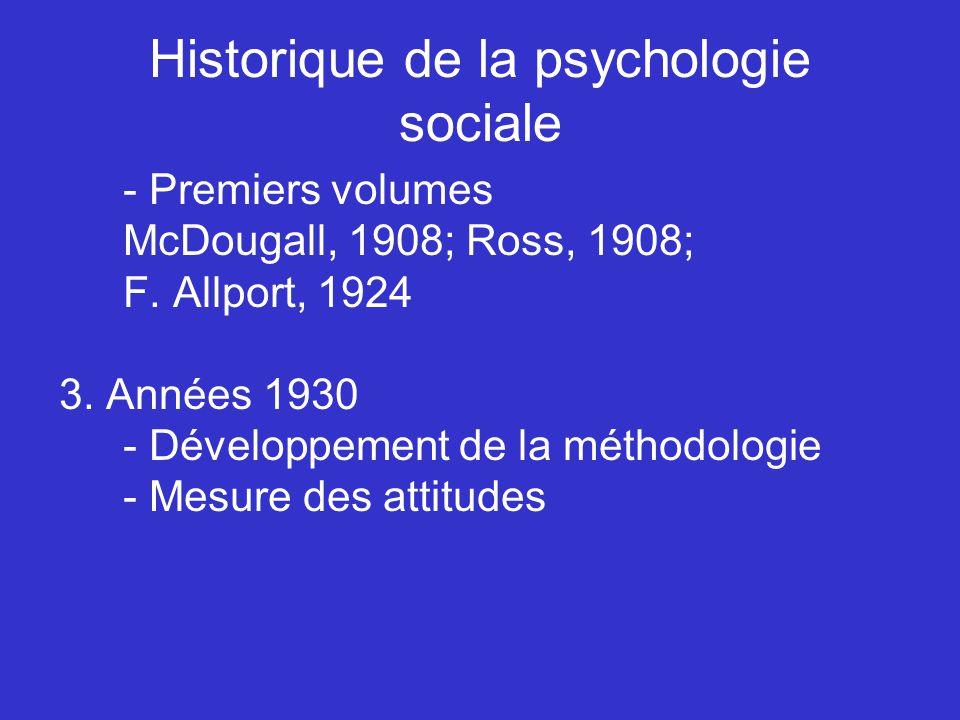 Historique de la psychologie sociale - Premiers volumes McDougall, 1908; Ross, 1908; F. Allport, 1924 3. Années 1930 - Développement de la méthodologi