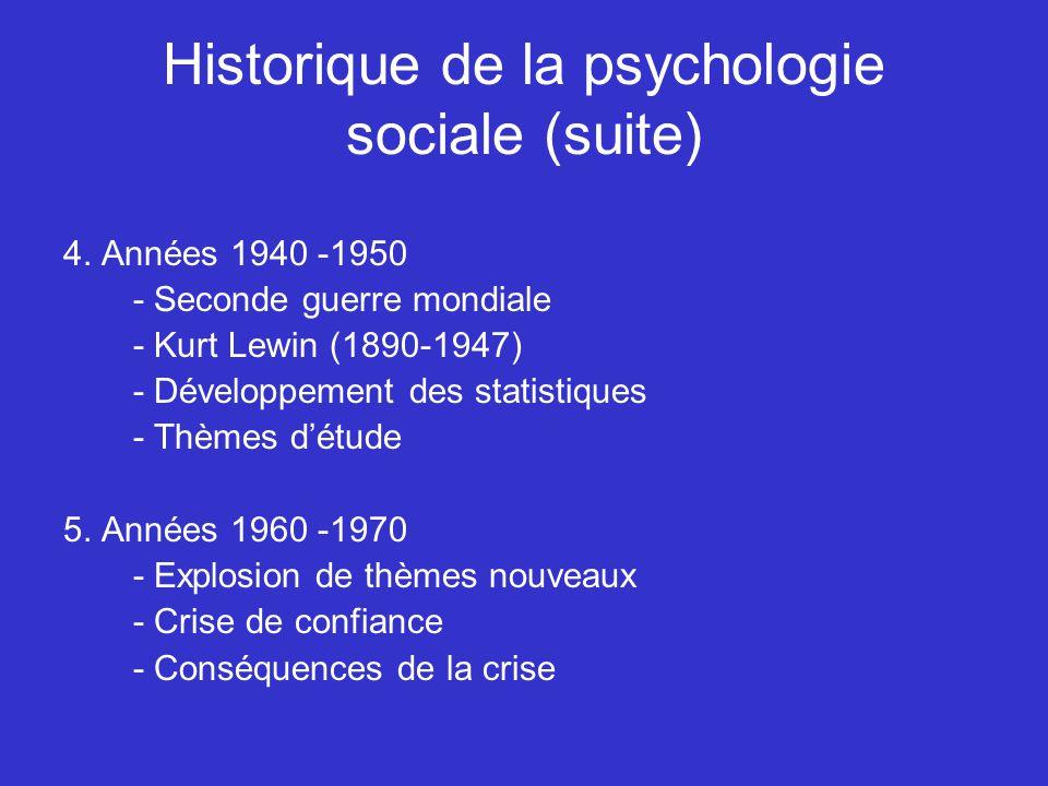 Historique de la psychologie sociale (suite) 4. Années 1940 -1950 - Seconde guerre mondiale - Kurt Lewin (1890-1947) - Développement des statistiques
