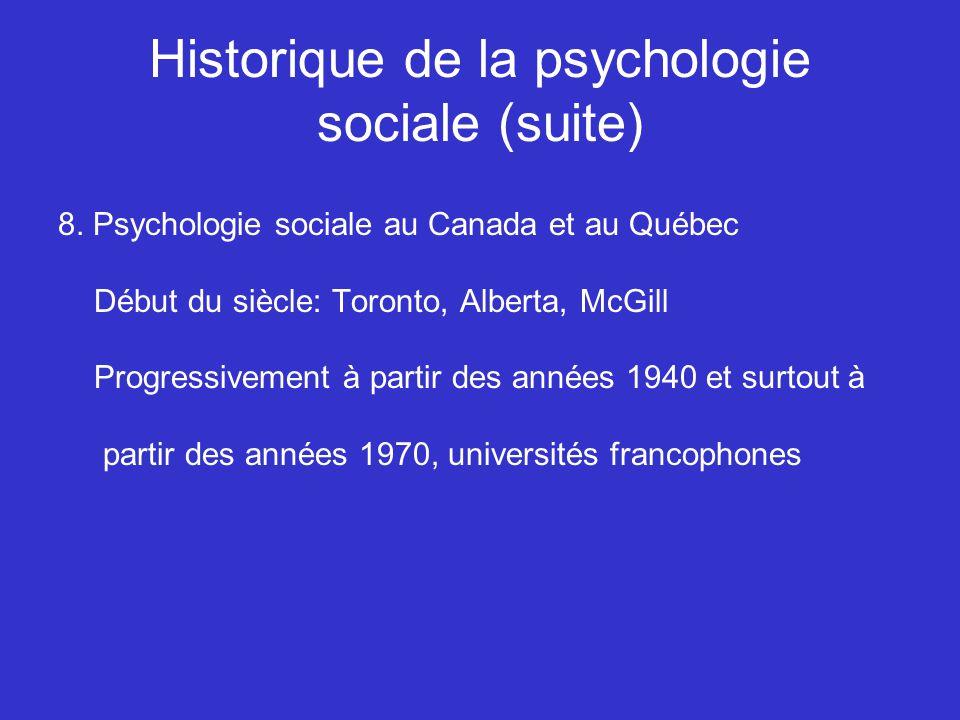 Historique de la psychologie sociale (suite) 8. Psychologie sociale au Canada et au Québec Début du siècle: Toronto, Alberta, McGill Progressivement à