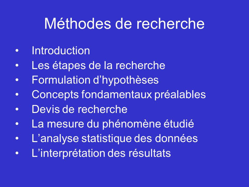 Méthodes de recherche Introduction Les étapes de la recherche Formulation dhypothèses Concepts fondamentaux préalables Devis de recherche La mesure du