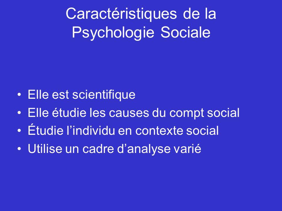 Caractéristiques de la Psychologie Sociale Elle est scientifique Elle étudie les causes du compt social Étudie lindividu en contexte social Utilise un