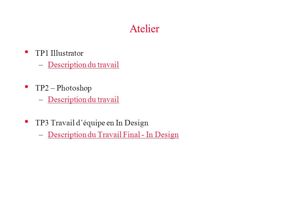 Atelier TP1 Illustrator –Description du travailDescription du travail TP2 – Photoshop –Description du travailDescription du travail TP3 Travail déquipe en In Design –Description du Travail Final - In DesignDescription du Travail Final - In Design