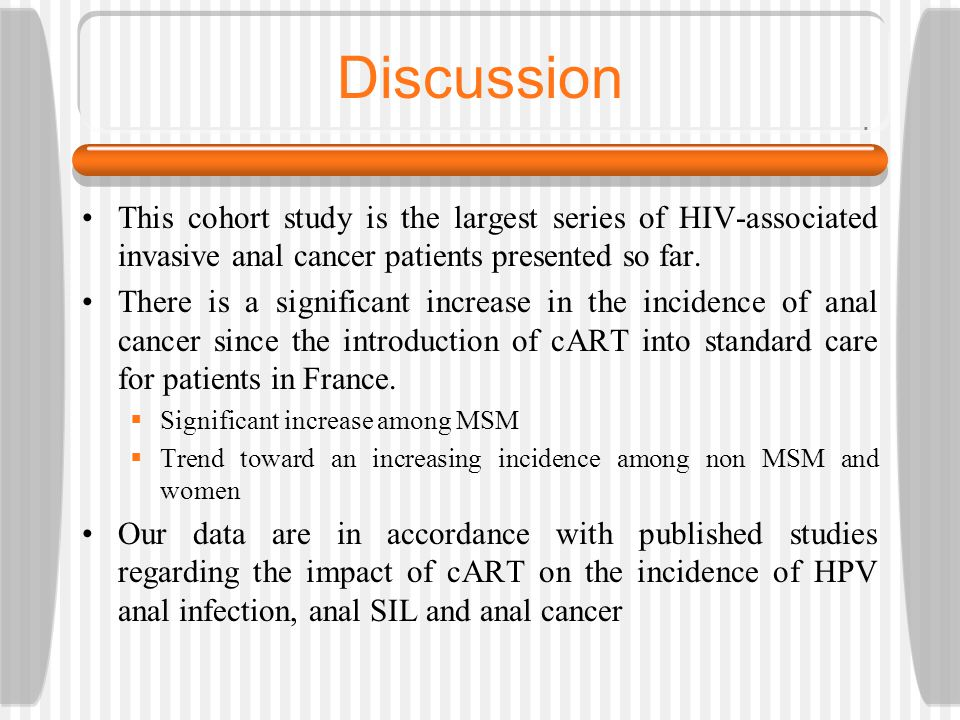 Discussion This cohort study is the largest series of HIV-associated invasive anal cancer patients presented so far. There is a significant increase i