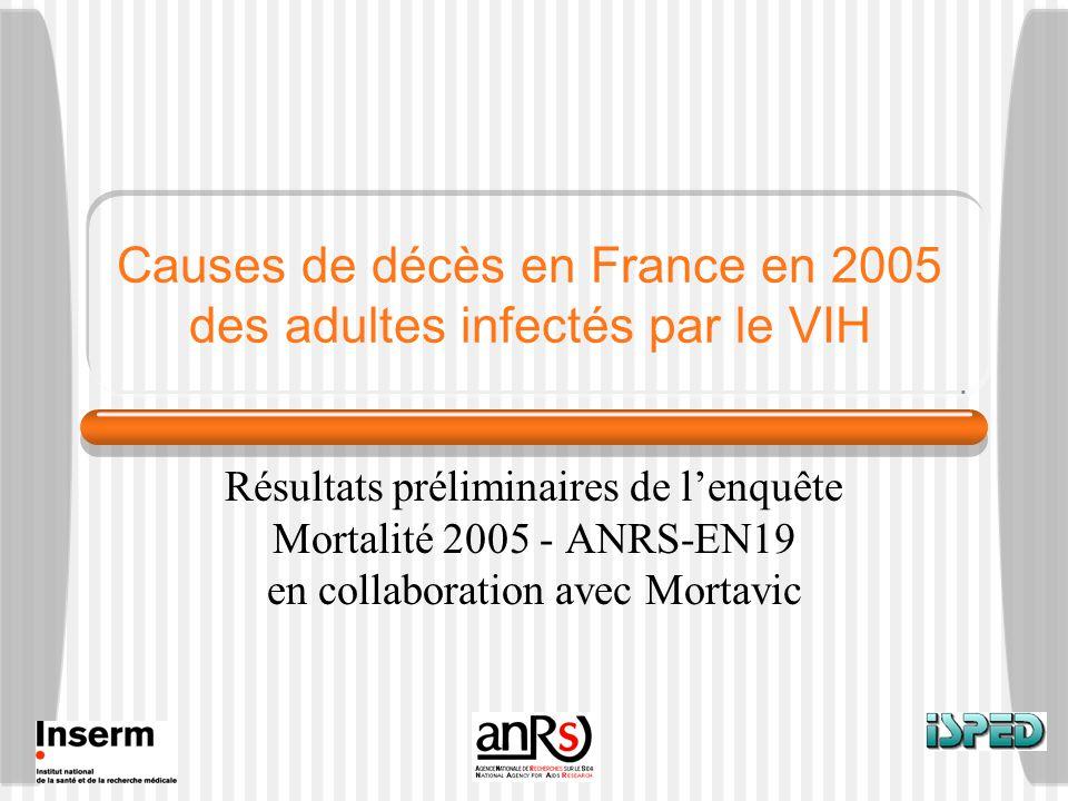 Causes de décès en France en 2005 des adultes infectés par le VIH Résultats préliminaires de lenquête Mortalité 2005 - ANRS-EN19 en collaboration avec Mortavic