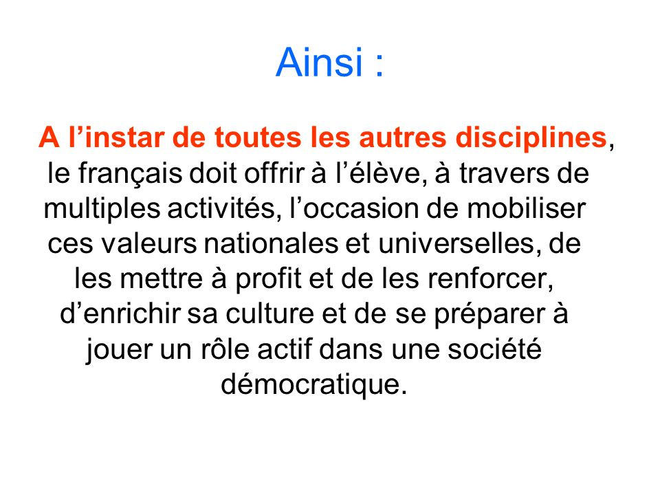 Ainsi : A linstar de toutes les autres disciplines, le français doit offrir à lélève, à travers de multiples activités, loccasion de mobiliser ces val