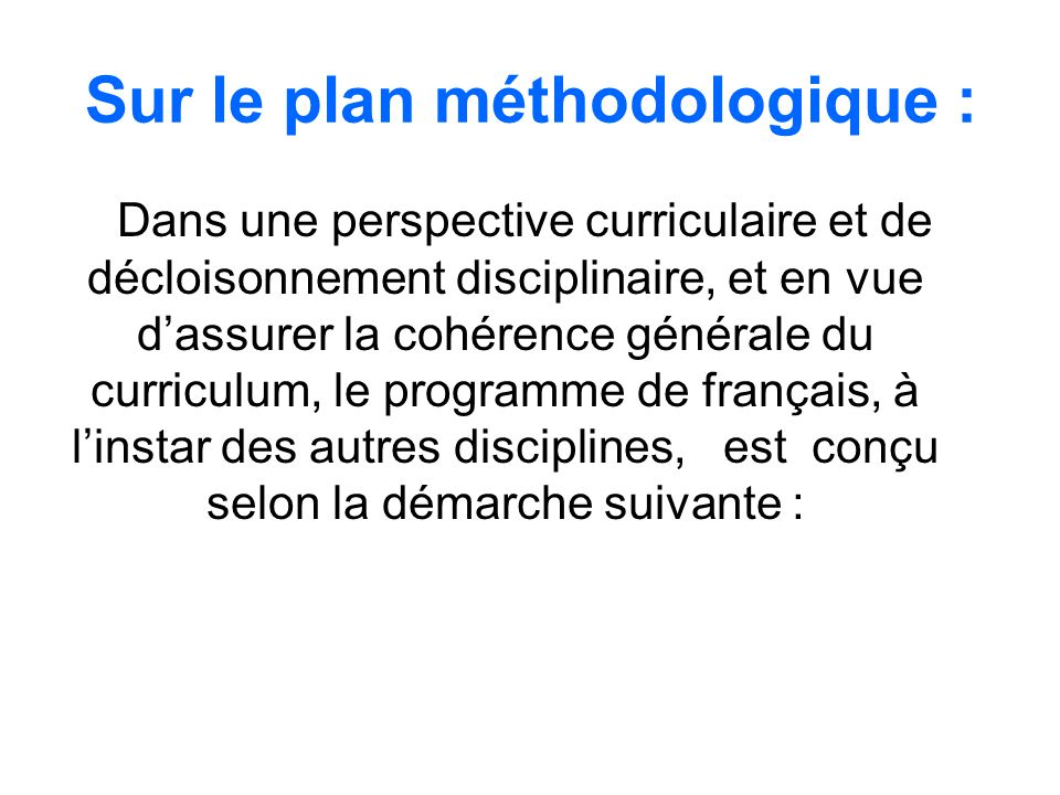 Sur le plan méthodologique : Dans une perspective curriculaire et de décloisonnement disciplinaire, et en vue dassurer la cohérence générale du curric