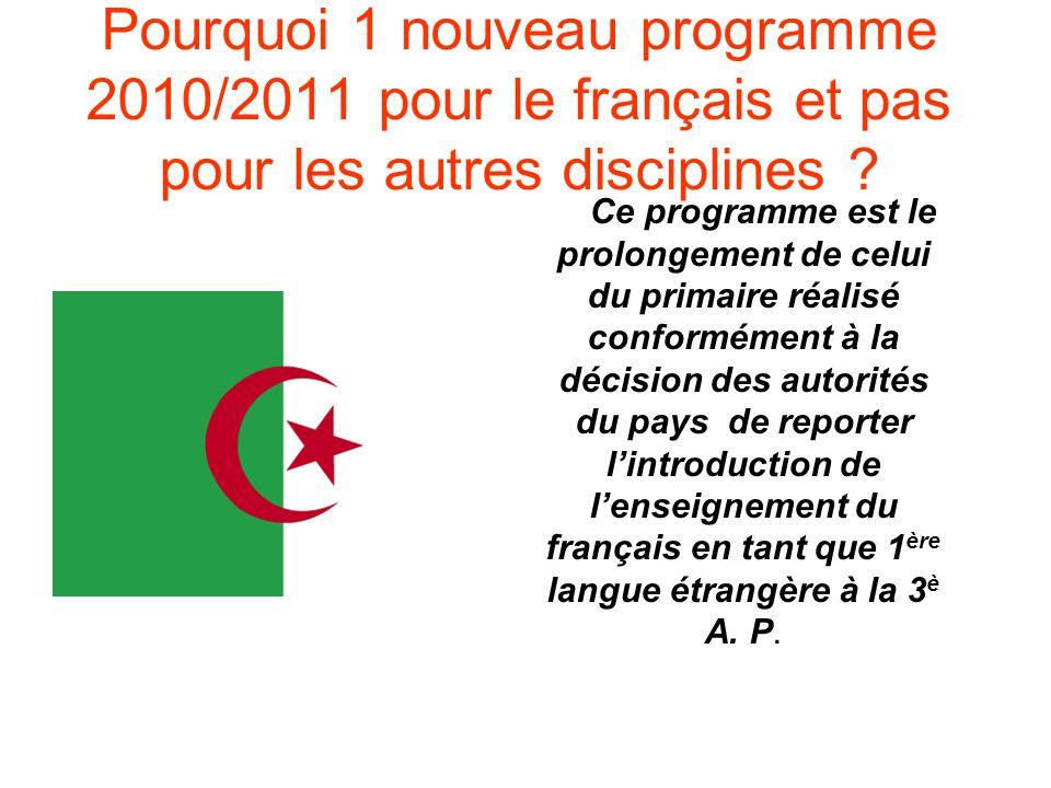 Pourquoi 1 nouveau programme 2010/2011 pour le français et pas pour les autres disciplines ? Ce programme est le prolongement de celui du primaire réa