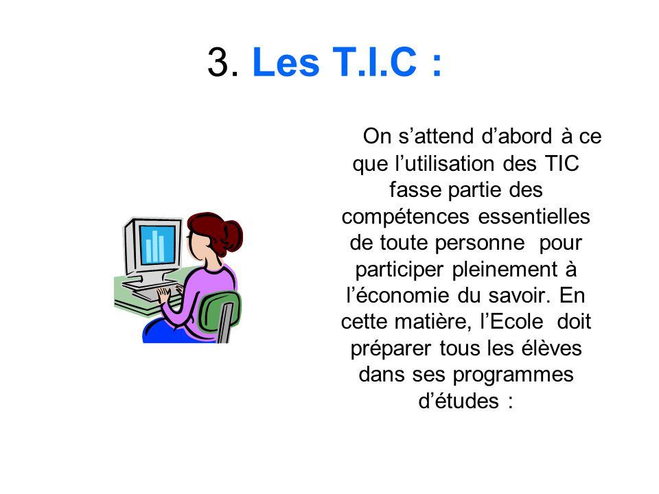 3. Les T.I.C : On sattend dabord à ce que lutilisation des TIC fasse partie des compétences essentielles de toute personne pour participer pleinement