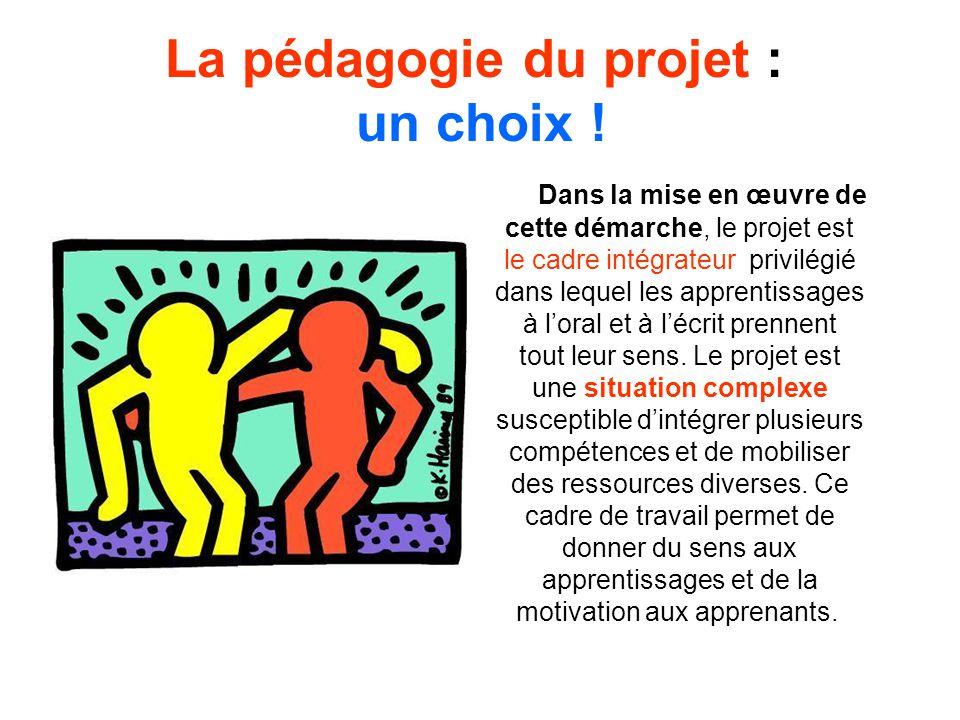 La pédagogie du projet : un choix ! Dans la mise en œuvre de cette démarche, le projet est le cadre intégrateur privilégié dans lequel les apprentissa