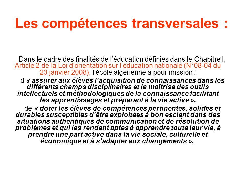 Les compétences transversales : Dans le cadre des finalités de léducation définies dans le Chapitre I, Article 2 de la Loi dorientation sur léducation