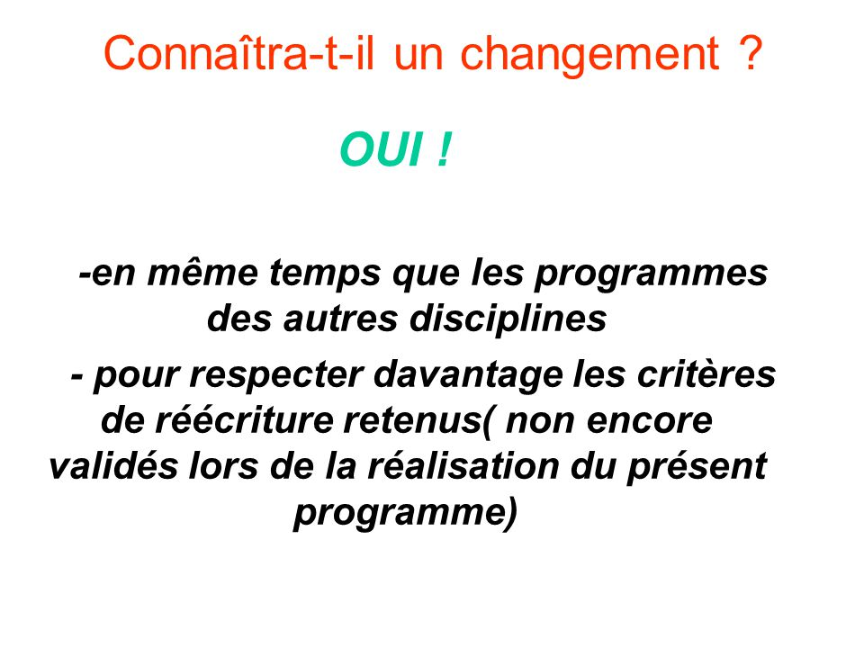 Connaîtra-t-il un changement ? -en même temps que les programmes des autres disciplines - pour respecter davantage les critères de réécriture retenus(