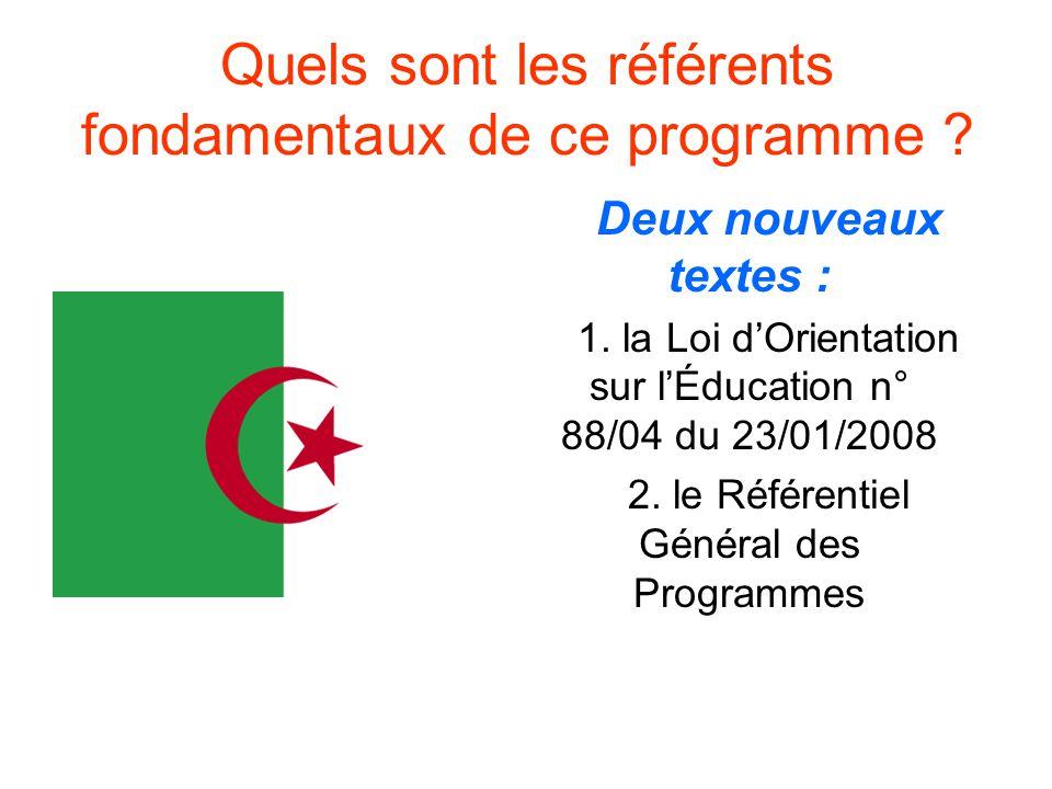 Quels sont les référents fondamentaux de ce programme ? Deux nouveaux textes : 1. la Loi dOrientation sur lÉducation n° 88/04 du 23/01/2008 2. le Réfé