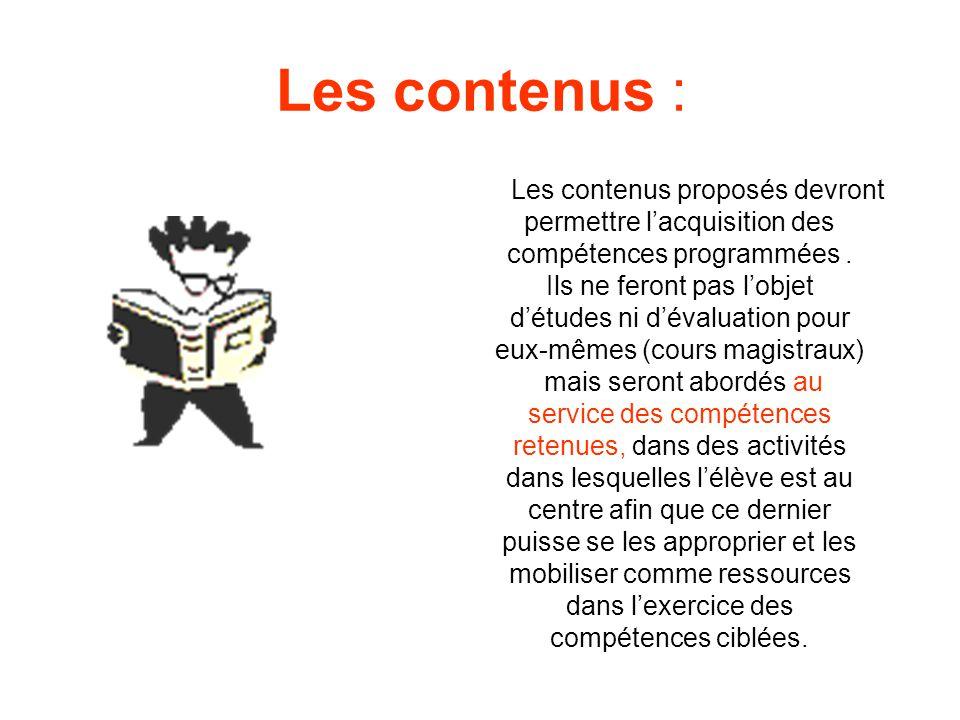 Les contenus : Les contenus proposés devront permettre lacquisition des compétences programmées. Ils ne feront pas lobjet détudes ni dévaluation pour