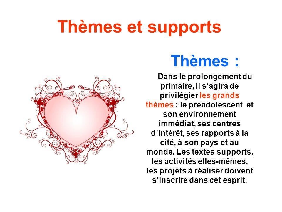 Thèmes et supports Thèmes : Dans le prolongement du primaire, il sagira de privilégier les grands thèmes : le préadolescent et son environnement imméd