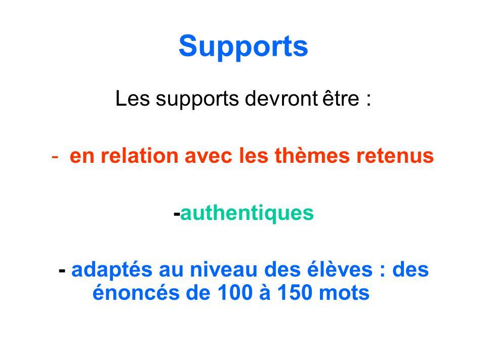 Supports Les supports devront être : -en relation avec les thèmes retenus -authentiques - adaptés au niveau des élèves : des énoncés de 100 à 150 mots