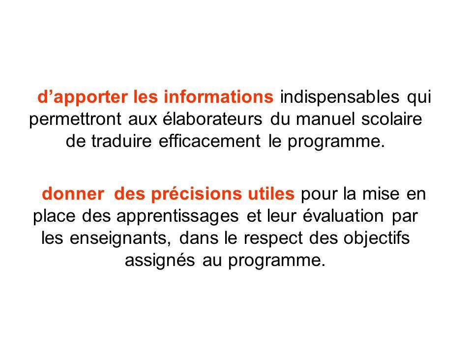 dapporter les informations indispensables qui permettront aux élaborateurs du manuel scolaire de traduire efficacement le programme. donner des précis