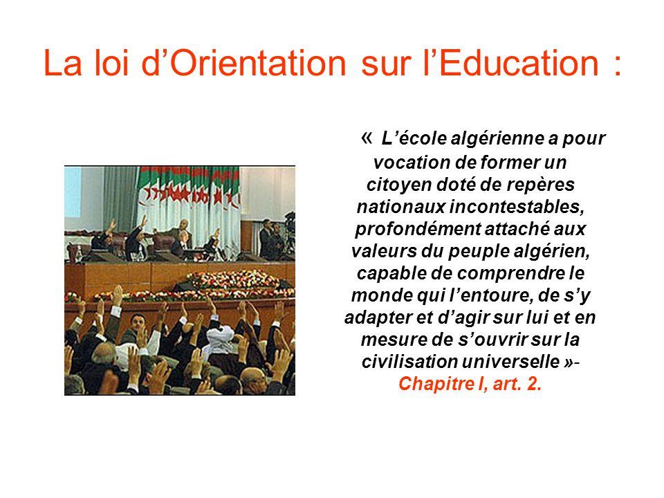 La loi dOrientation sur lEducation : « Lécole algérienne a pour vocation de former un citoyen doté de repères nationaux incontestables, profondément a