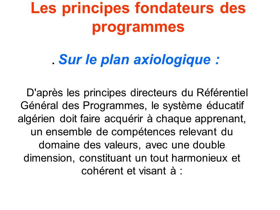 Les principes fondateurs des programmes. Sur le plan axiologique : D'après les principes directeurs du Référentiel Général des Programmes, le système
