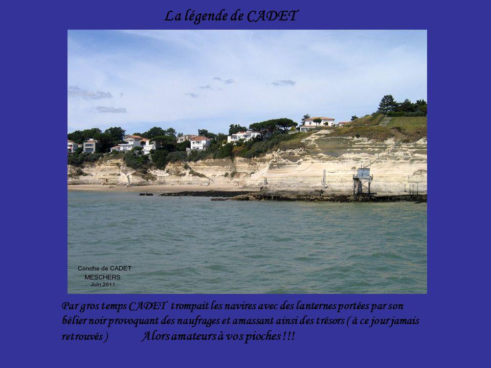 Par gros temps CADET trompait les navires avec des lanternes portées par son bélier noir provoquant des naufrages et amassant ainsi des trésors ( à ce jour jamais retrouvés ) Alors amateurs à vos pioches !!.