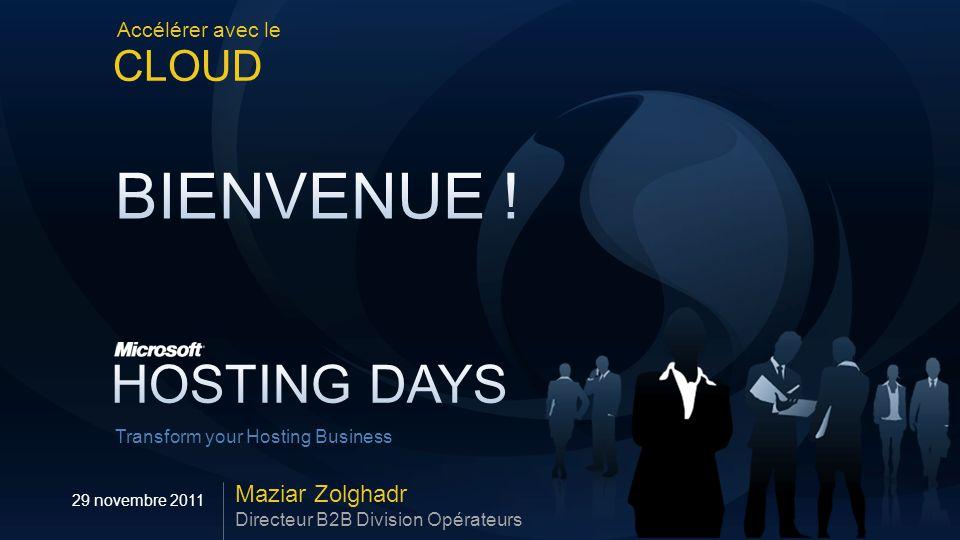 Transform your Hosting Business Accélérer avec le CLOUD Maziar Zolghadr Directeur B2B Division Opérateurs 29 novembre 2011