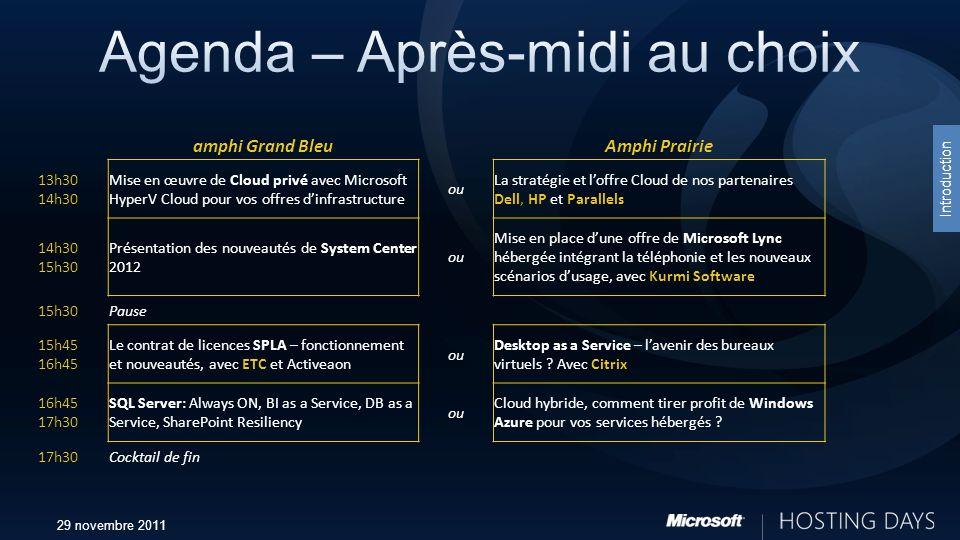 29 novembre 2011 Introduction amphi Grand BleuAmphi Prairie 13h30 14h30 Mise en œuvre de Cloud privé avec Microsoft HyperV Cloud pour vos offres dinfr