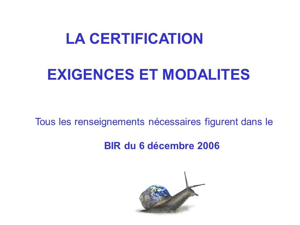 LA CERTIFICATION EXIGENCES ET MODALITES Tous les renseignements nécessaires figurent dans le BIR du 6 décembre 2006