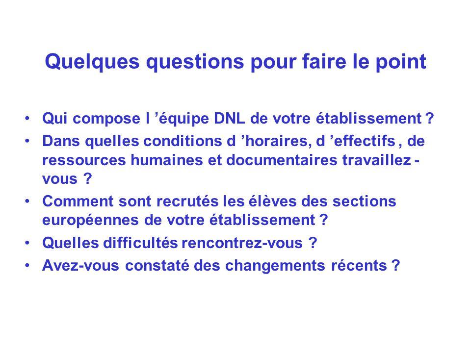 Quelques questions pour faire le point Qui compose l équipe DNL de votre établissement ? Dans quelles conditions d horaires, d effectifs, de ressource