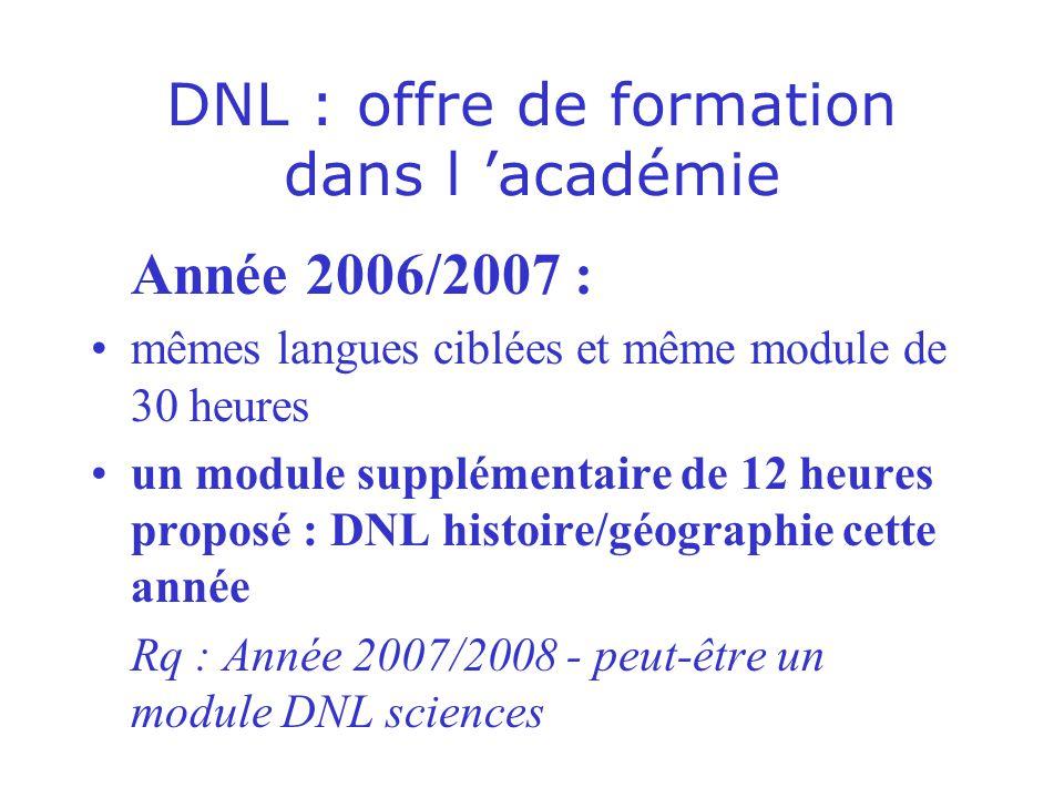 DNL : offre de formation dans l académie Année 2006/2007 : mêmes langues ciblées et même module de 30 heures un module supplémentaire de 12 heures pro