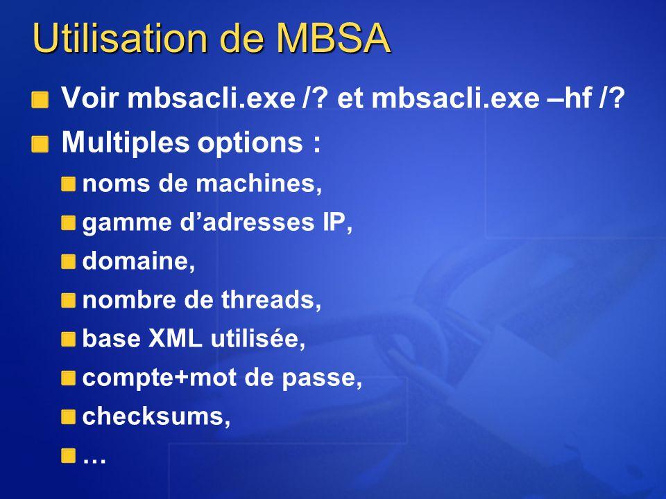 Utilisation de MBSA Voir mbsacli.exe /? et mbsacli.exe –hf /? Multiples options : noms de machines, gamme dadresses IP, domaine, nombre de threads, ba