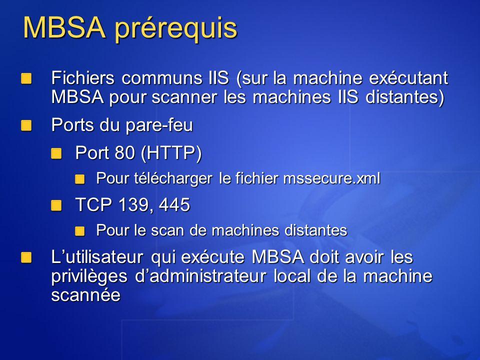 MBSA prérequis Fichiers communs IIS (sur la machine exécutant MBSA pour scanner les machines IIS distantes) Ports du pare-feu Port 80 (HTTP) Pour télé