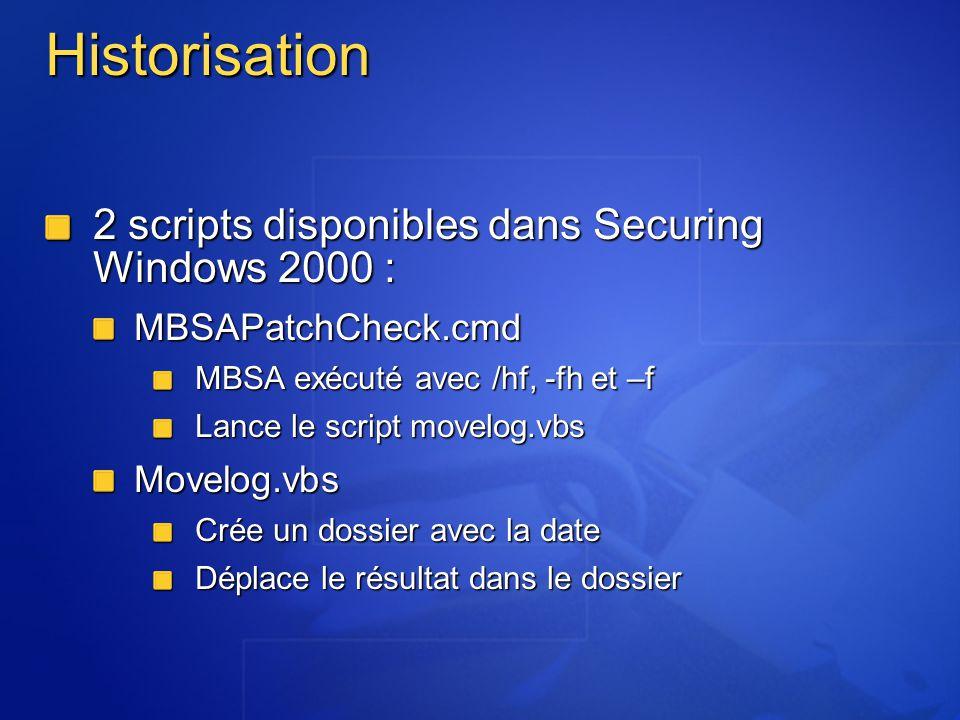 Historisation 2 scripts disponibles dans Securing Windows 2000 : MBSAPatchCheck.cmd MBSA exécuté avec /hf, -fh et –f Lance le script movelog.vbs Movel