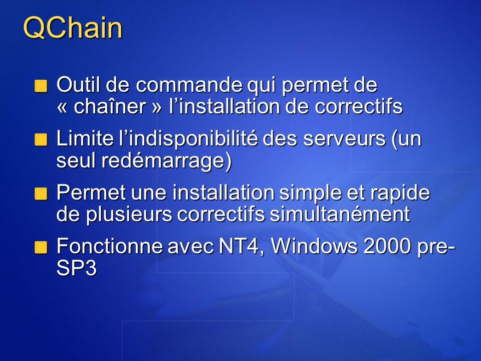 QChain Outil de commande qui permet de « chaîner » linstallation de correctifs Limite lindisponibilité des serveurs (un seul redémarrage) Permet une i