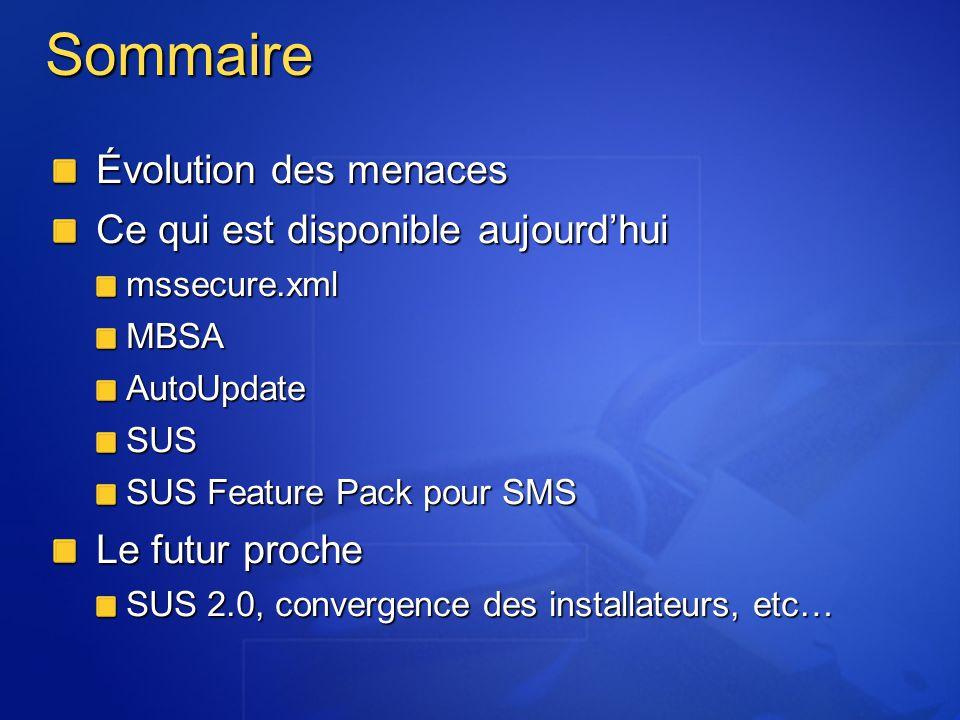 Sommaire Évolution des menaces Ce qui est disponible aujourdhui mssecure.xmlMBSAAutoUpdateSUS SUS Feature Pack pour SMS Le futur proche SUS 2.0, conve