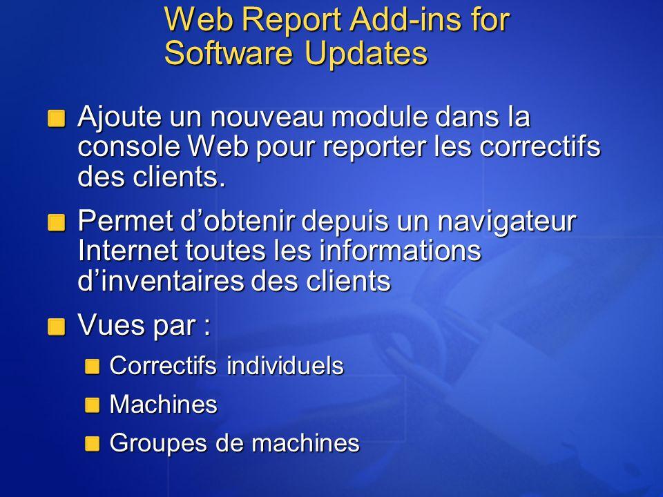 Web Report Add-ins for Software Updates Ajoute un nouveau module dans la console Web pour reporter les correctifs des clients. Permet dobtenir depuis