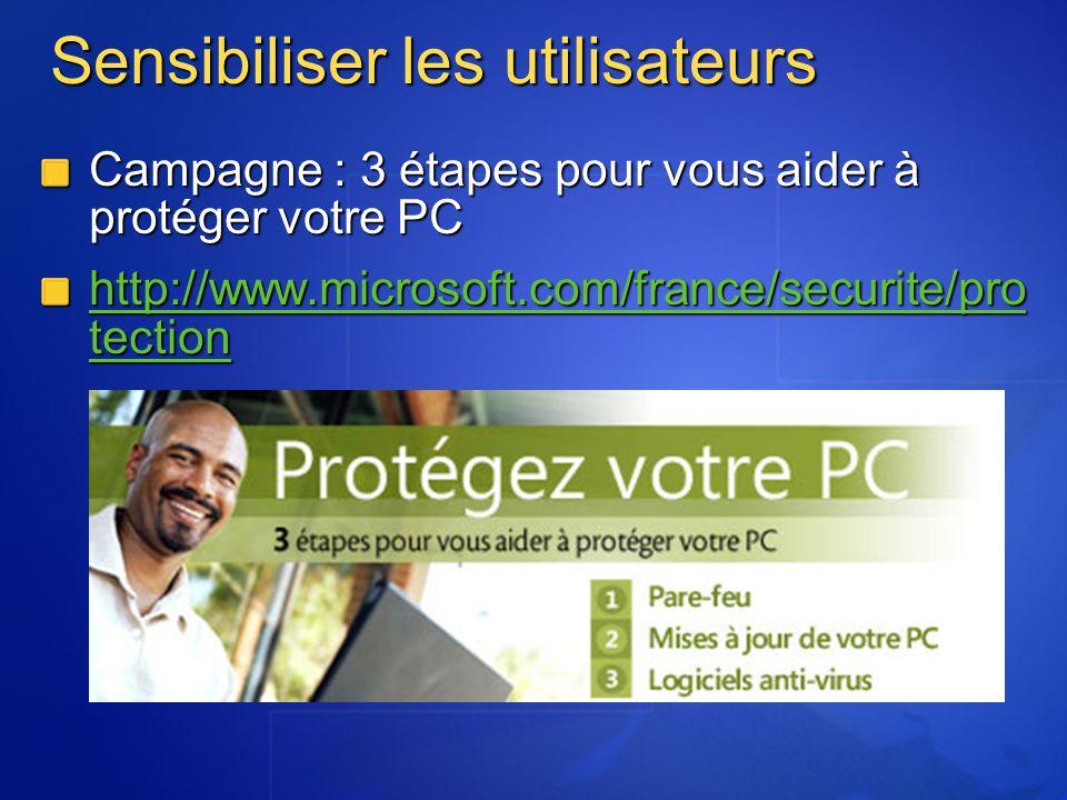Sensibiliser les utilisateurs Campagne : 3 étapes pour vous aider à protéger votre PC http://www.microsoft.com/france/securite/pro tection http://www.