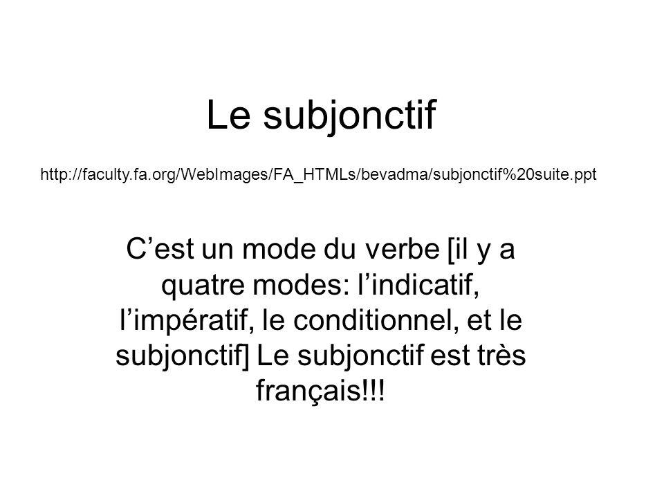 Le subjonctif Cest un mode du verbe [il y a quatre modes: lindicatif, limpératif, le conditionnel, et le subjonctif] Le subjonctif est très français!!