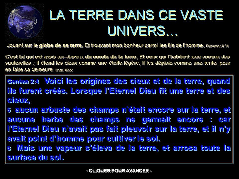 LA TERRE DANS CE VASTE UNIVERS… Genèse 2:4 Voici les origines des cieux et de la terre, quand ils furent créés.